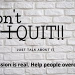 A message about depression dont quit just talk.